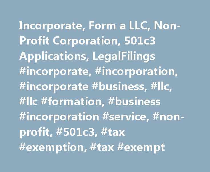 Incorporate, Form a LLC, Non-Profit Corporation, 501c3 Applications, LegalFilings #incorporate, #incorporation, #incorporate #business, #llc, #llc #formation, #business #incorporation #service, #non-profit, #501c3, #tax #exemption, #tax #exempt http://south-carolina.nef2.com/incorporate-form-a-llc-non-profit-corporation-501c3-applications-legalfilings-incorporate-incorporation-incorporate-business-llc-llc-formation-business-incorporation-service-non-p/  # The fast and affordable way to…