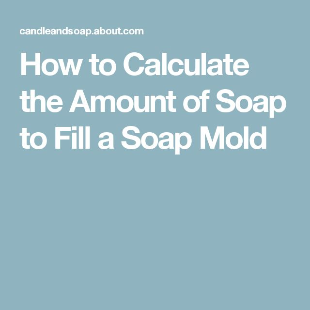 How to Calculate the Amount of Soap to Fill a Soap Mold