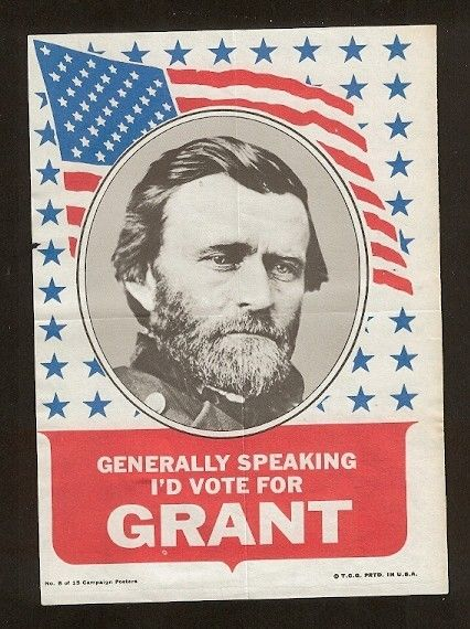 """Generally Speaking, I'd Vote for Grant"" Presidential Campaign poster, 1868"