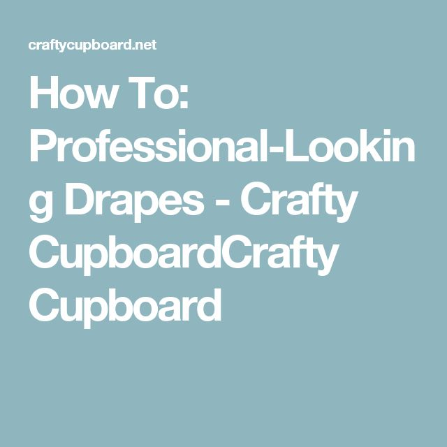 How To: Professional-Looking Drapes - Crafty CupboardCrafty Cupboard