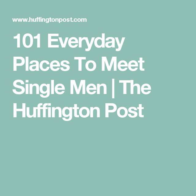 101 Everyday Places To Meet Single Men | The Huffington Post