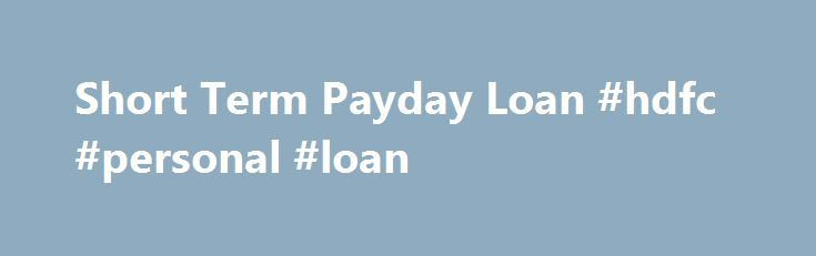 Short Term Payday Loan #hdfc #personal #loan http://loan.remmont.com/short-term-payday-loan-hdfc-personal-loan/  #short term payday loans # To obtain financial products on the net immediate determination you only need to call for answering a no cost on the web form only. Short term payday loan You can also to boost the borrowed funds total provided you can encourage the bank you have the ample way for typical…The post Short Term Payday Loan #hdfc #personal #loan appeared first on Loan.