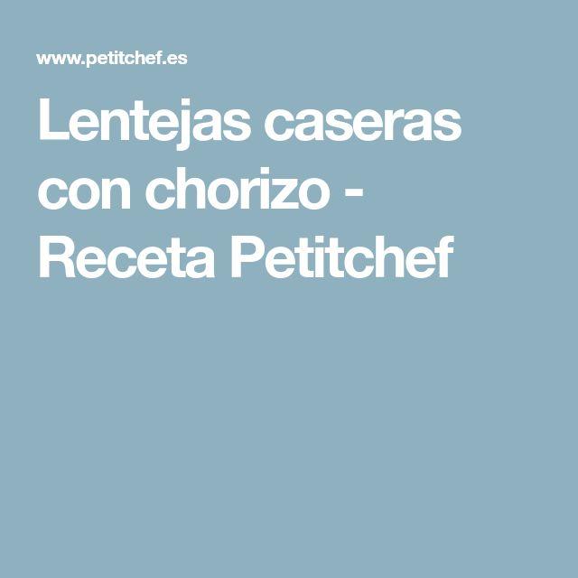 Lentejas caseras con chorizo - Receta Petitchef