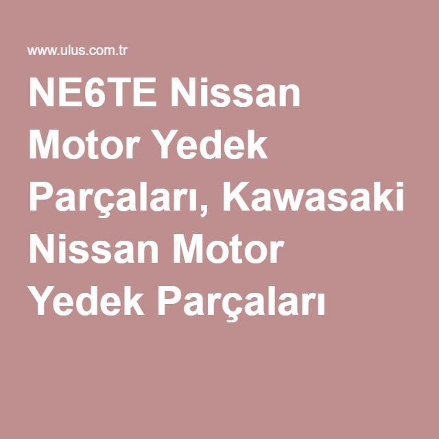 NE6TE Nissan Motor Yedek Parçaları, Kawasaki Nissan Motor Yedek Parçaları