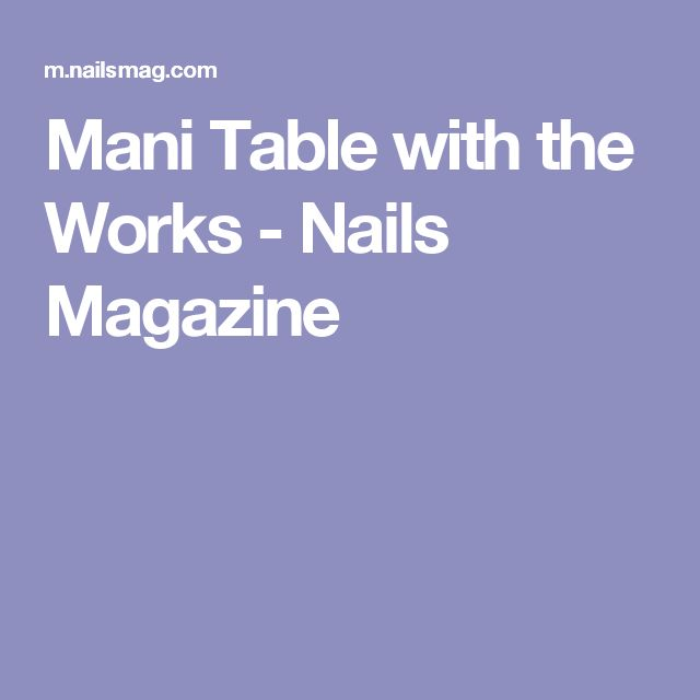 Mani Table with the Works - Nails Magazine