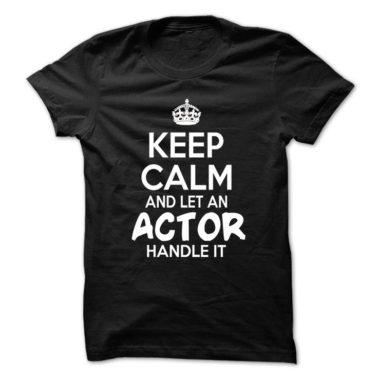 Keep Calm  ② And Let Actor Handle It - Funny Job Shirt !!!Keep Calm And Let Actor Handle It - Funny Job Shirt !!! If you are Actor or loves one. Then this shirt is for you. Cheers !!!TeeForActor Actor