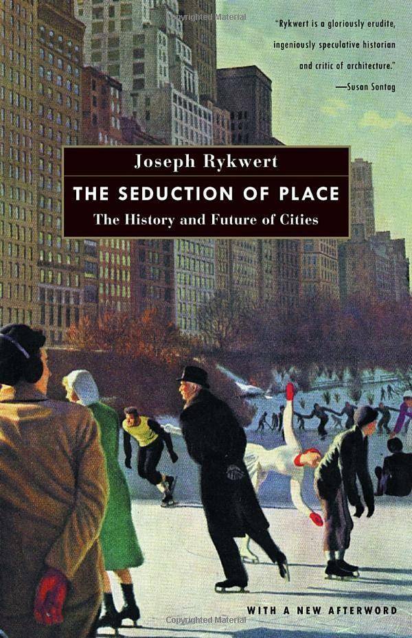 The Seduction of Place: The History and Future of Cities: Joseph Rykwert: 9780375700446: Amazon.com: Books