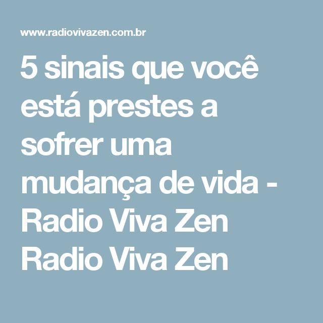 5 sinais que você está prestes a sofrer uma mudança de vida - Radio Viva Zen  Radio Viva Zen