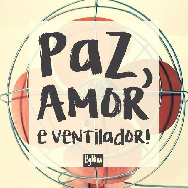 """""""Paz, amor e ventilador!"""" ByNina Alguém mais com calor? #humor #frases #calor #paz #amor #bynina #instabynina"""