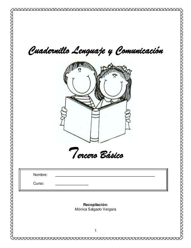 1 Cuadernillo Lenguaje y Comunicación Tercero Básico Nombre: Curso: Recopilación: Mónica Salgado Vergara