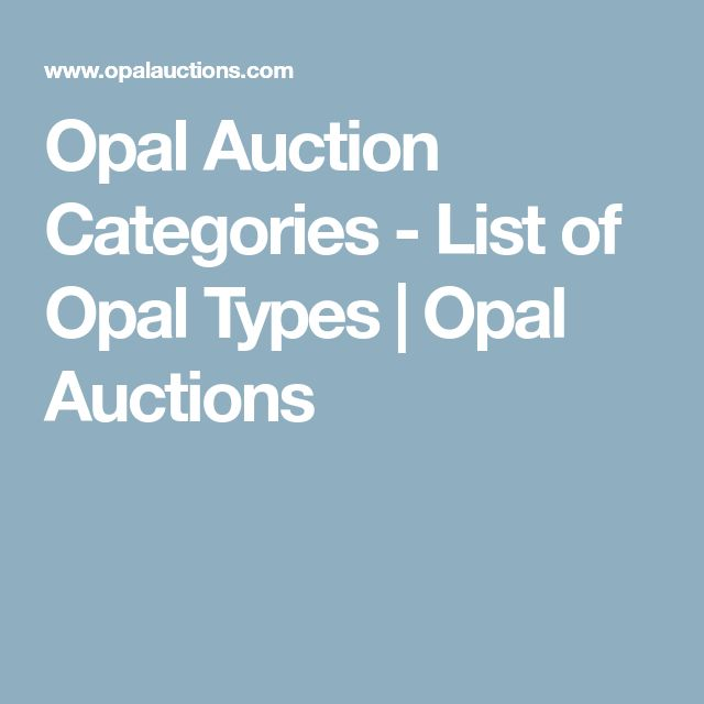 Opal Auction Categories - List of Opal Types | Opal Auctions