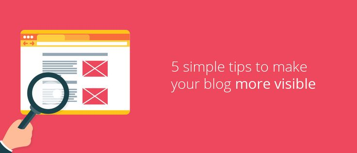5 simple tips to make your blog more visible