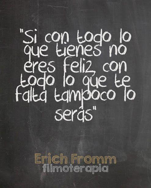 Erich Fromm - Si con todo lo que tienes no eres feliz