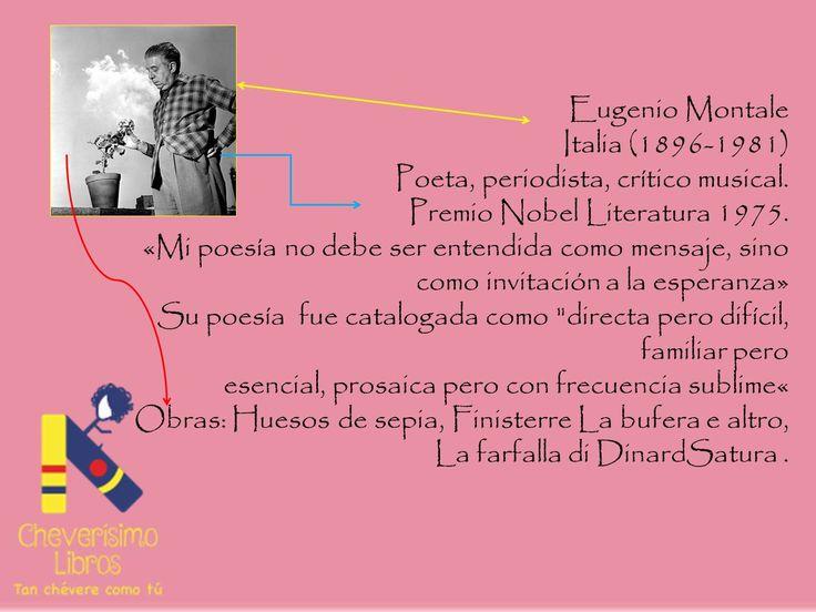 Autores chéveres Eugenio Montale El gran poeta italiano de vasta cultura que se negó a inscribirse al partido fascista.Premio Nobel 1975