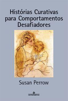 HISTÓRIAS CURATIVAS PARA COMPORTAMENTOS DESAFIADORES - Susan Perrow