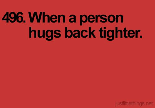 Tighter hugs.