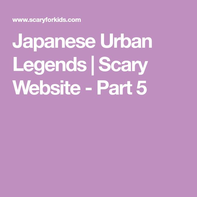 Japanese Urban Legends | Scary Website - Part 5