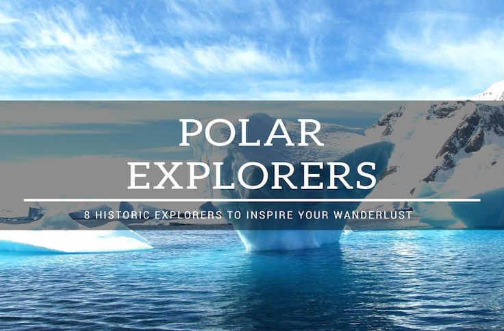 Possibly the best travel stories have come from world-renowned polar explorers. They braved extreme conditions and deserve their spot in history.