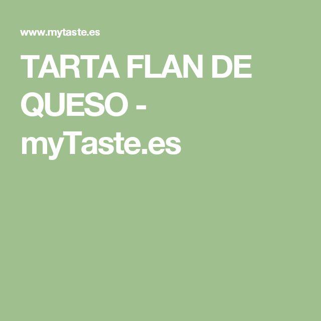 TARTA FLAN DE QUESO - myTaste.es