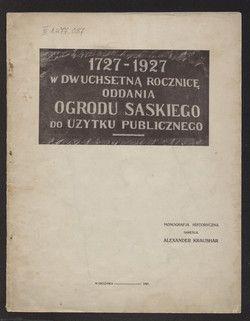 1727-1927 : w dwuchsetną[!] rocznicę oddania Ogrodu Saskiego do użytku publicznego : monografja historyczna