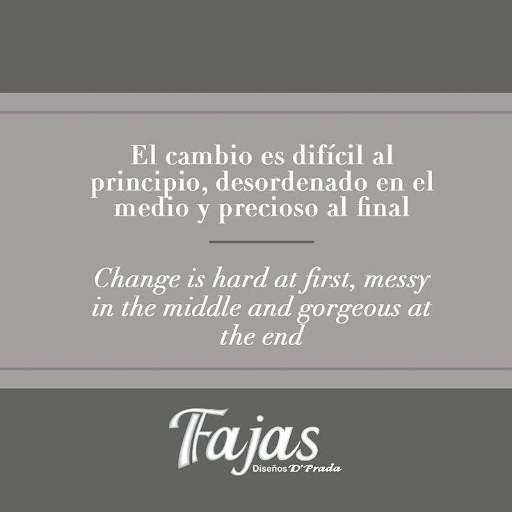 Change is hard at first, messy in the middle and gorgeous at the end. IQ Mag #FraseDelDíaFajasDiseñoD´Prada    El cambio es difícil al principio, desordenado en el medio y precioso al final. #FraseDelDíaFajasDiseñoD´Prada