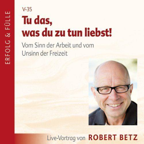 Tu' das, was du zu tun liebst... von Robert Betz, http://www.amazon.de/dp/B003EUCAHE/ref=cm_sw_r_pi_dp_yZdrtb06WJEV4