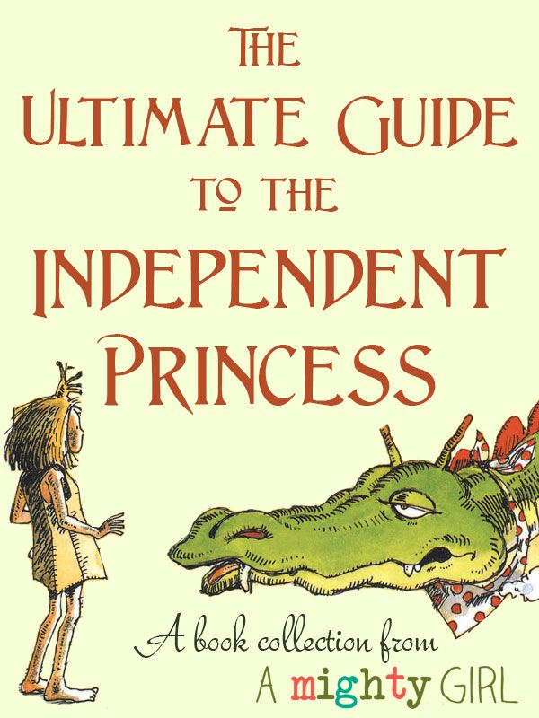 The Ultimate Guide to the Independent Princess: A Mighty Girl's special selection of books starring princesses who are smart, daring, and aren't waiting around to be rescued.