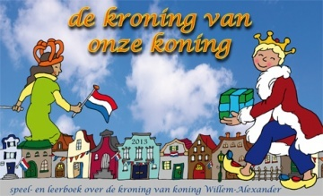 de kroning van onze koning.: Koningsdag 2013, Inhuldig Vans, 30 April, Kone Willems Alexander, April 2013, Vans Kone, Koningsdag 27, Machine Willemalexand, Children Books