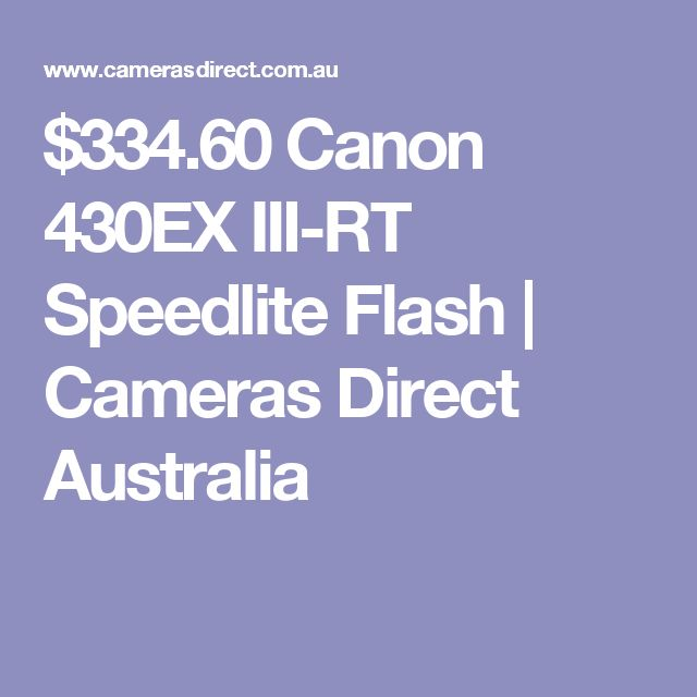 $334.60 Canon 430EX III-RT Speedlite Flash | Cameras Direct Australia