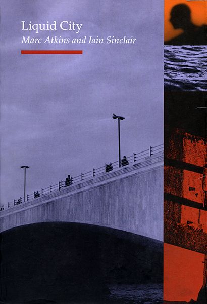 """Liquid City"" by Marc Atkins (images) and Iain Sinclair (texts). pub.: Reaktion Books"
