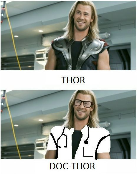 Doc-Thor. @Cynthia Hayes: Chris Hemsworth, Doc Thor, Docthor, God Is, Funny Pictures, Lady Parts, Funny Stuff, Hipster Jokes, Berries