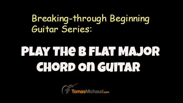 Breaking-through Beginning Guitar Series: Play The B Flat Major Chord On Guitar http://www.tomasmichaud.com/b-flat-chord-guitar/