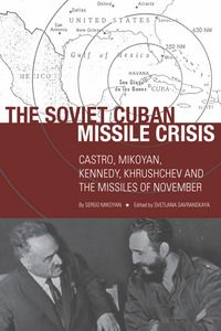 The Soviet Cuban Missile Crisis: Castro, Mikoyan, Kennedy, Khruschev, and the missiles of November - Sergo Mikoyan - Ground Floor - 972.9106 M636S 2012