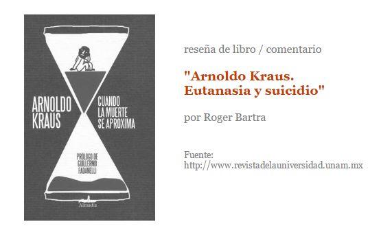 """Reseña de libro / comentario. """"Arnoldo Kraus. Eutanasia y suicidio"""", por Roger Bartra"""