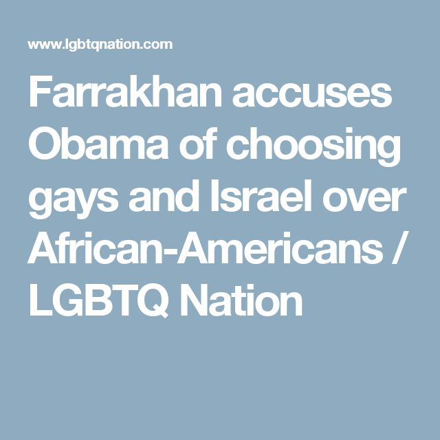 Farrakhan accuses Obama of choosing gays and Israel over African-Americans / LGBTQ Nation