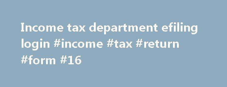 Income tax department efiling login #income #tax #return #form #16 http://incom.nef2.com/2017/05/12/income-tax-department-efiling-login-income-tax-return-form-16/  #income tax department efiling login # File Validation Utility (FVU) version 2.147 (to validate statement(s) pertaining to FY 2007-08 to 2009-10) and FVU version 5.1 (to validate statement(s) pertaining to FY 2010-11 onwards) are available for download at TIN website. NSDL e-Gov Return Preparation Utility (RPU version 1.6) for…