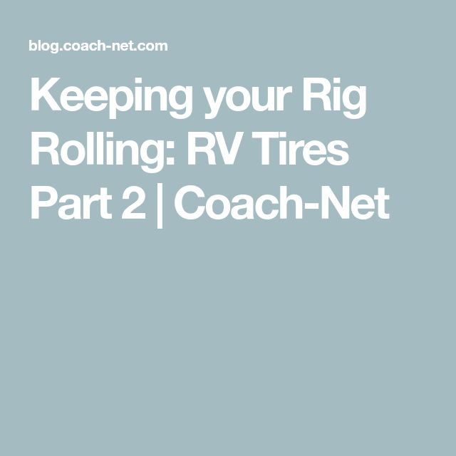 Keeping your Rig Rolling: RV Tires Part 2 | Coach-Net