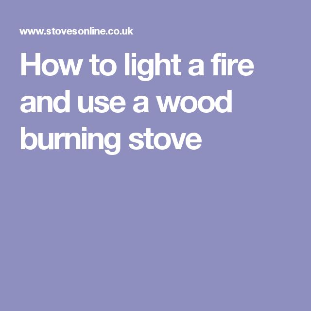 How To Light A Fire And Use A Wood Burning Stove Tiny