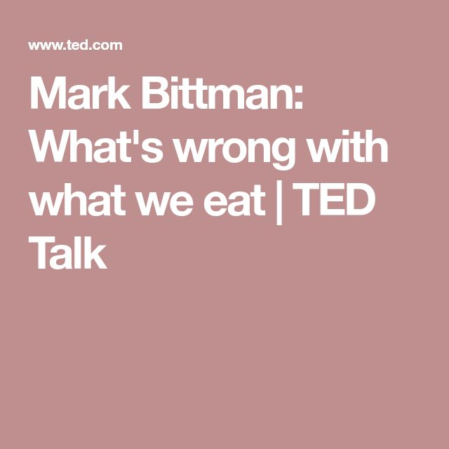 Mark Bittman: What's wrong with what we eat | TED Talk