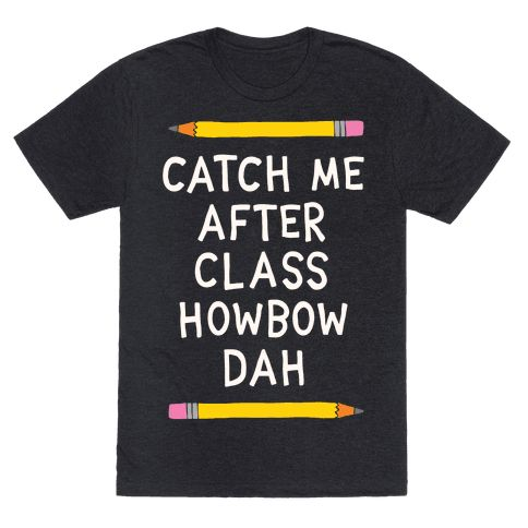 Catch Me After Class Howbow Dah - Show off your funny side with this teacher's, education humor's, Dr. Phil meme shirt! This is the perfect gift to get your favorite hip teacher!