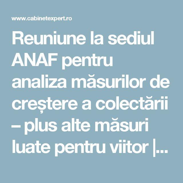 Reuniune la sediul ANAF pentru analiza măsurilor de creștere a colectării – plus alte măsuri luate pentru viitor | CabinetExpert.ro - blog contabilitate