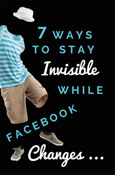 Facebook Marketing Tips: 7 Ways to Stay Invisible While Facebook Algorithm Changes       Socially Sorted