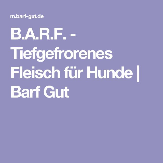 B.A.R.F. - Tiefgefrorenes Fleisch für Hunde   Barf Gut