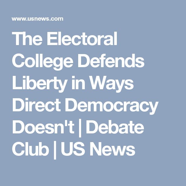 the electoral college debate for democracy or elimination