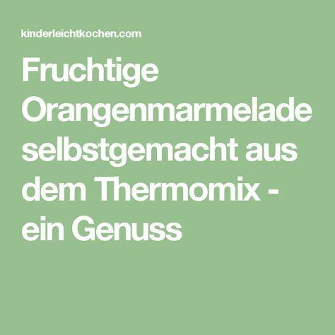 Fruchtige Orangenmarmelade selbstgemacht aus dem Thermomix - ein Genuss
