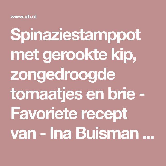 Spinaziestamppot met gerookte kip, zongedroogde tomaatjes en brie - Favoriete recept van - Ina Buisman - Albert Heijn