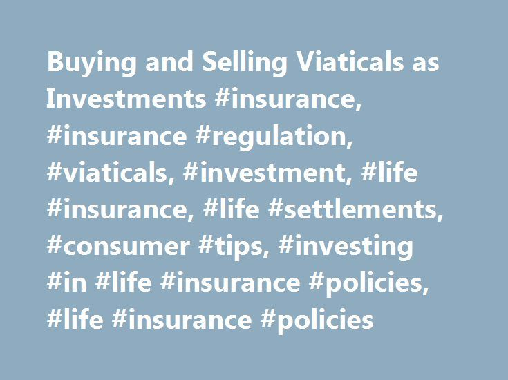 Buying and Selling Viaticals as Investments #insurance, #insurance #regulation, #viaticals, #investment, #life #insurance, #life #settlements, #consumer #tips, #investing #in #life #insurance #policies, #life #insurance #policies http://georgia.remmont.com/buying-and-selling-viaticals-as-investments-insurance-insurance-regulation-viaticals-investment-life-insurance-life-settlements-consumer-tips-investing-in-life-insurance-policie/  # Understanding Viatical Settlements Selling Your Life…
