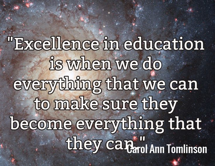 """""""Excellence in education is when we do everything that we can to make sure they become everything that they can."""" / Carol Ann Tomlinson"""