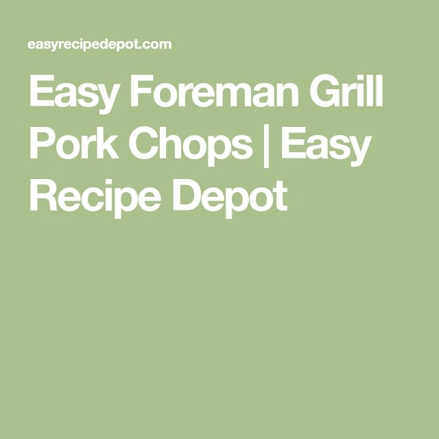 Easy Foreman Grill Pork Chops   Easy Recipe Depot