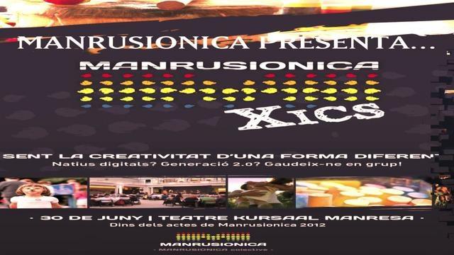 Mxics (Manrusionica 2012) 30 de Juny al Pati i Teatre Kursaal de Manresa- 4 espais d'acivitatsTallers musicalsActuacionsInstal.lacions MultimediaI molt més!